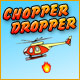 Chopper Dropper