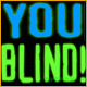 You Blind!